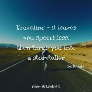 Traveling - it leaves you speechless, then turns you into a storyteller