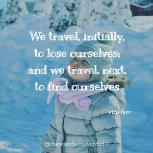 We travel, initially, to lose ourselves; and we travel, next, to find ourselves