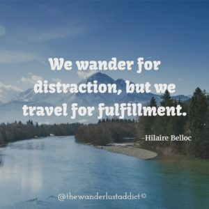 We wander for distraction, but we travel for fulfillment