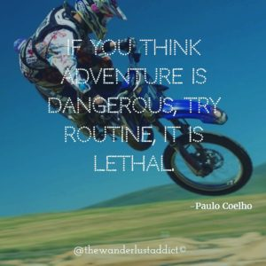 If you think adventure is dangerous, try routine, it is lethal