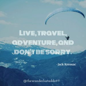Live, travel, adventure, and don't be sorry