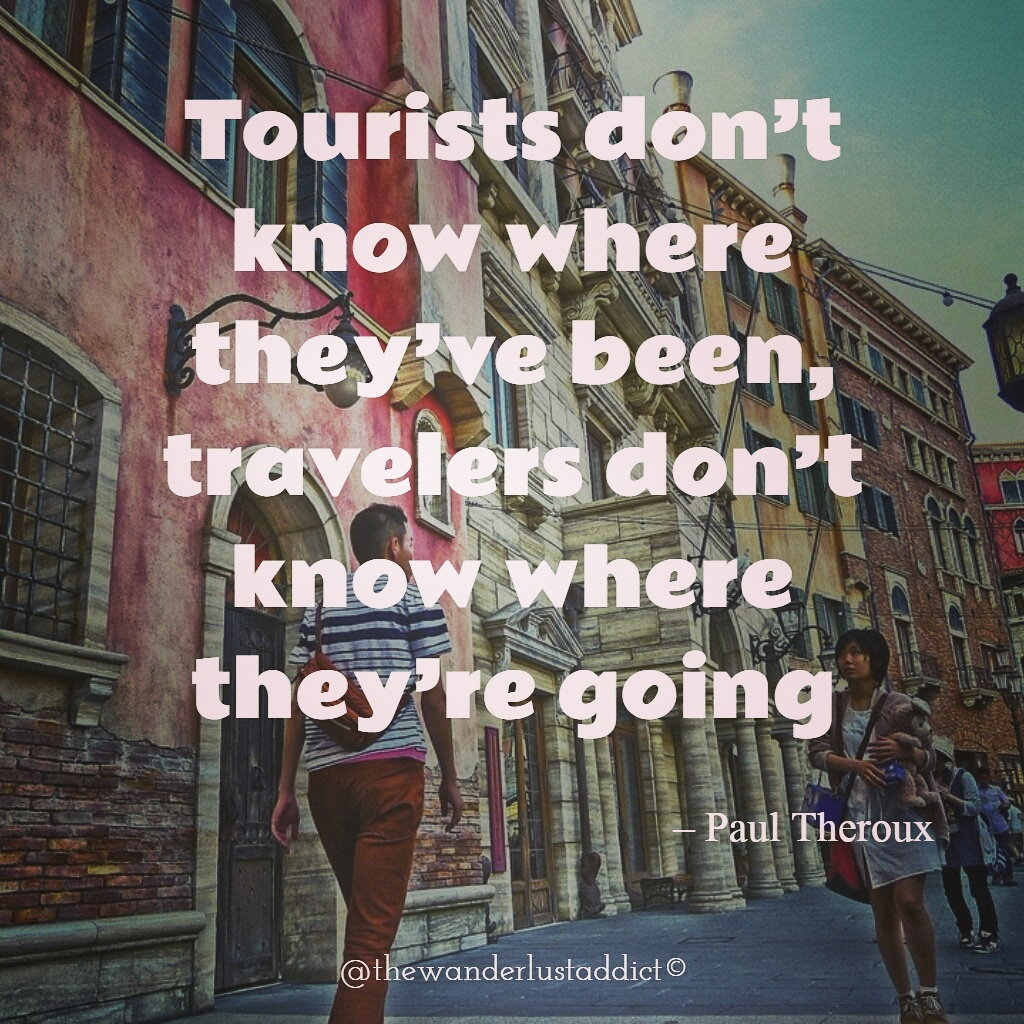 Tourists don't know where they've been, travelers don't know where they're going