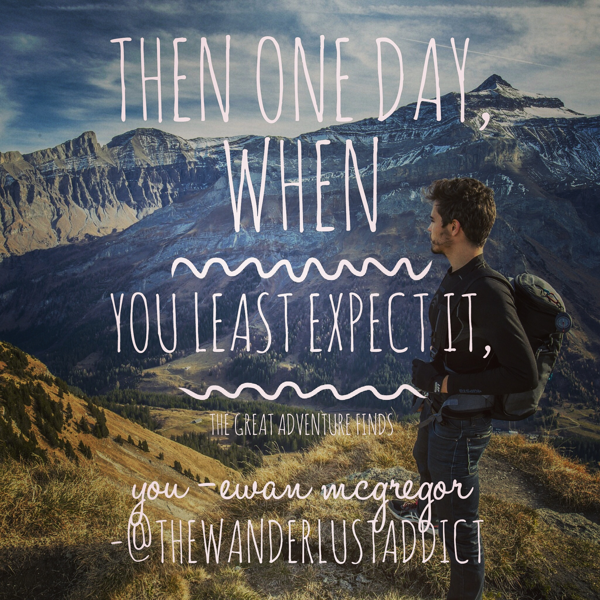 Then one day,when you least expect it, the great adventure find you