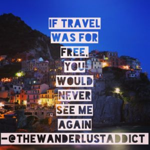 If travel was for free, you would never see me again