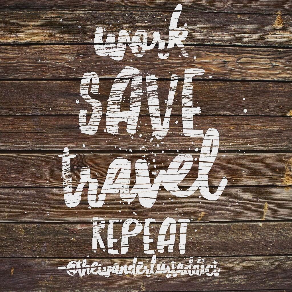 Work, save, travel, repeat